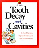 Tooth Decay and Cavities, Alvin Silverstein and Virginia B. Silverstein, 0531164128