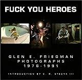 Fuck You Heroes, Glen E. Friedman, 0964191601