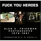 Fuck You Heroes : Glen E. Friedman Photographs, 1976-1991