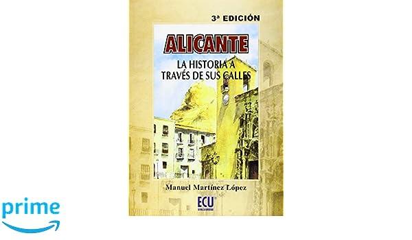 Alicante, la historia a través de sus calles: Amazon.es: Manuel Martínez López: Libros