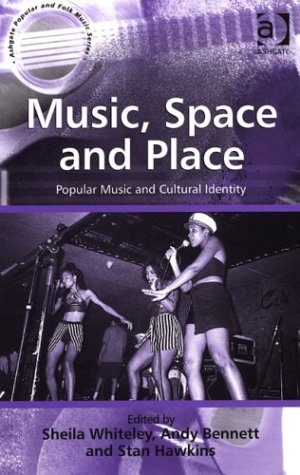 Music, Space and Place: Popular Music and Cultural Identity (Ashgate Popular and Folk Music Series) (Ashgate Popular and Folk Music Series)
