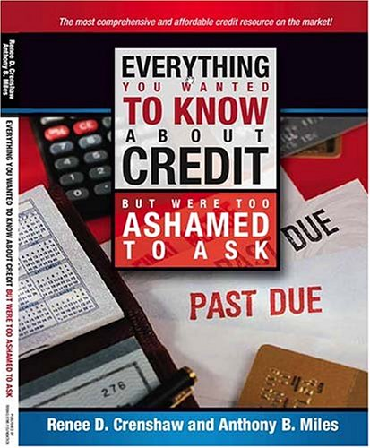 Everything You Wanted To Know About Credit But Were Too Ashamed To Ask: Tools, Tips and Hidden Secrets to Fixing Bad Credit, Building and Maintaining AAA Credit