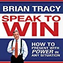 Speak to Win: How to Present with Power in Any Situation Hörbuch von Brian Tracy Gesprochen von: Brian Tracy