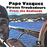 Pirates Troubadours from the Badlands by Papo Vazquez