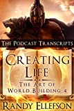 Creating Life - The Podcast Transcripts (The Art of World Building Book 4)