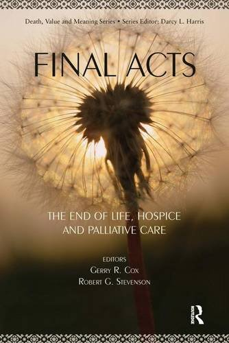 Final Acts: The End of Life: Hospice and Palliative Care (Death, Value and Meaning Series) by Routledge