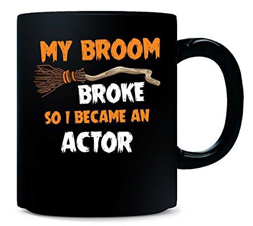 My Broom Broke So I Became An Actor Halloween Gift - Mug