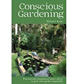 [(Conscious Gardening: Practical and Metaphysical Expert Advice to Grow Your Garden Organically)] [Author: Michael J. Roads] published on (April, 2011)