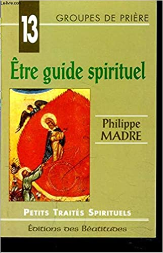 Amazon Fr Etre Guide Spirituel Philippe Madre Livres