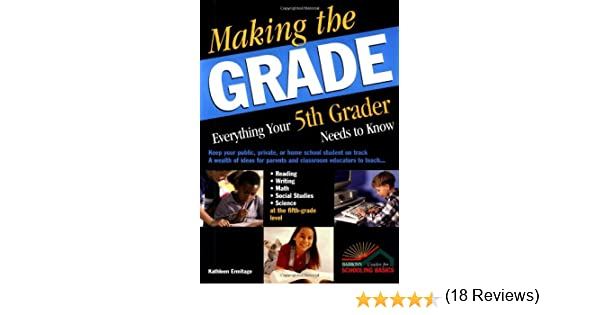 Making the Grade: Everything Your Fifth Grader Needs to Know ...