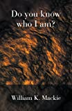 Do You Know Who I Am?, William K. MacKie, 1849143382