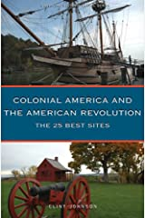 Colonial America and the American Revolution: The 25 Best Sites Paperback