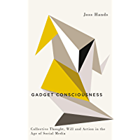 Gadget Consciousness: Collective Thought, Will and Action in the Age of Social Media (Digital Barricades)