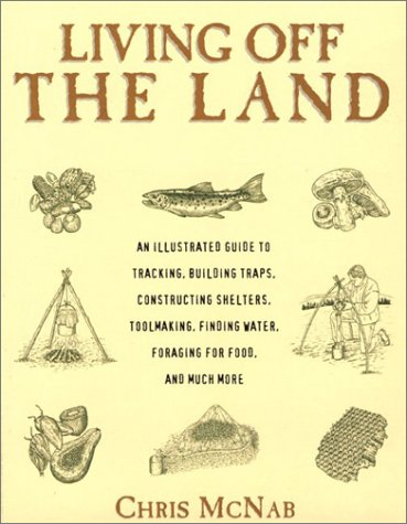 Living Off the Land: Tracking, Building Traps, Shelters, Toolmaking, Finding Water and - Limited Edition Anniversary 40th Kit