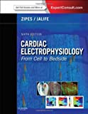 Cardiac Electrophysiology: from Cell to Bedside : Expert Consult - Online and Print, Zipes, Douglas P. and Jalife, Jose, 145572856X