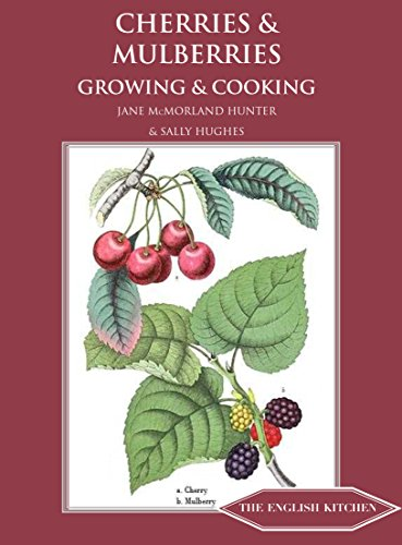 Cherries and Mulberries: Growing and Cooking (ENGLISH KITCHEN) by Jane McMorland Hunter, Sally Hughes