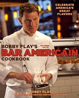 Bobby Flay's Bar Americain Cookbook: Celebrate America's Great Flavors by [Flay, Bobby, Banyas, Stephanie, Jackson, Sally]