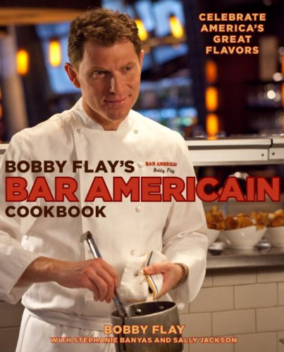 Bobby Flay's Bar Americain Cookbook: Celebrate America's Great Flavors by Bobby Flay, Stephanie Banyas, Sally Jackson