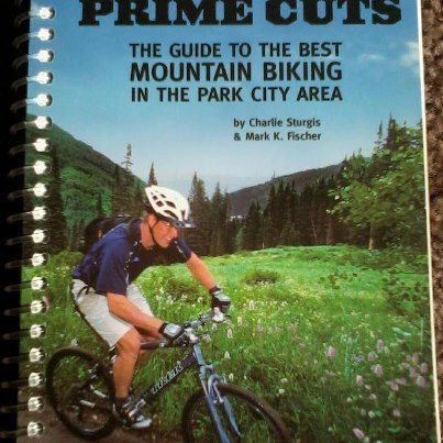Park City's Prime Cuts the Guid to the Best Mountain Biking in the Park City Area ebook