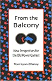 From the Balcony : New Perspectives for the Old Power Games!, Chinoy, Toni Lynn, 1929910096