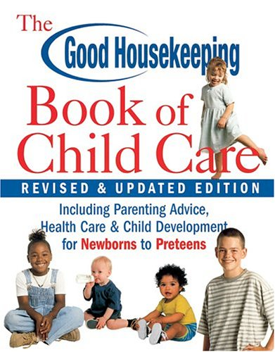 Download The Good Housekeeping Book of Child Care Revised & Updated Edition: Including Parenting Advice, Health Care & Child Development for Newborns to Preteens pdf
