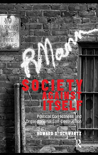 Society Against Itself: Political Correctness and Organizational Self-Destruction