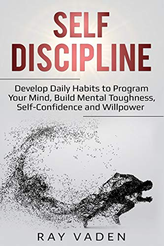 Pdf Fitness Self-Discipline: Develop Daily Habits to Program Your Mind, Build Mental Toughness, Self-Confidence and WillPower