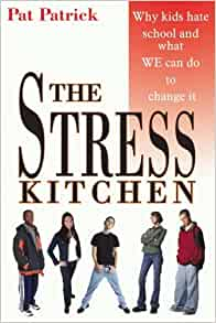 the stress kitchen why kids hate school and what we can