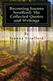 Becoming Joanna Strafford The Collected Quotes and Writings