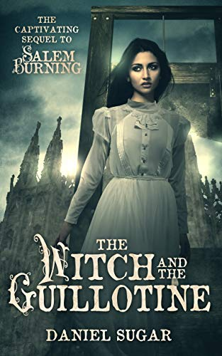 The Witch And The Guillotine (The Lives Of Lilly Parris Book 2) by [Sugar, Daniel]