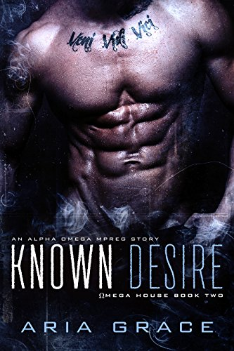 Known Desire (Alpha Omega MPreg) (Omega House Book 2)