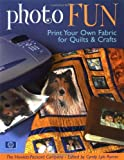 Photo Fun: Print Your Own Fabric for Quilts & Crafts: Print Your Own Fabrics for Quilts and Crafts
