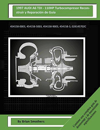 Descargar Libro 1997 Audi A6 Tdi - 110hp Turbocompresor Reconstruir Y Reparación De Guía: 454158-0003, 454158-5003, 454158-9003, 454158-3, 028145702c Brian Smothers