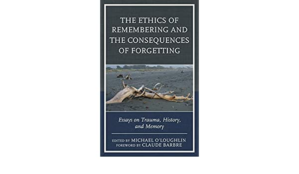 Business Essays Amazoncom The Ethics Of Remembering And The Consequences Of Forgetting  Essays On Trauma History And Memory New Imago  Michael   Yellow Wallpaper Essay also High School Admission Essay Sample Amazoncom The Ethics Of Remembering And The Consequences Of  Custom Essay Paper