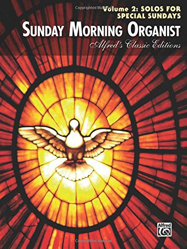 Download Sunday Morning Organist, Vol 2: Solos for Special Sundays (Alfred's Classic Editions) pdf epub