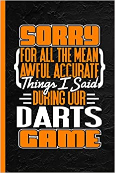 Sorry For All The Mean Awful Accurate Things I Said During Our Darts Game: Notebook & Journal Or Diary, Date Ruled Paper Descargar PDF Ahora