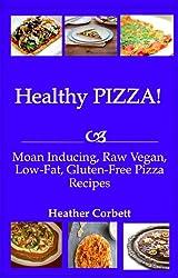 Healthy PIZZA! Moan Inducing, Raw Vegan, Low-Fat, Gluten-Free PIZZA Recipes (Moan Inducing Raw Vegan Recipes Book 3)