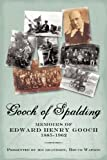 Gooch of Spalding, Memoirs of Edward Henry Gooch 1885-1962, Bruce Watson, 1450218199