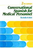 Conversational Spanish for Medical Personnel : Essential Expressions, Questions and Directions for Medical Personnel to Facilitate Conversation with Spanish-Speaking Patients and Coworkers, Kelz, Rochelle K., 0827342659
