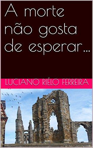 A morte não gosta de esperar... (Portuguese Edition)
