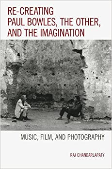 Book Re-creating Paul Bowles, the Other, and the Imagination: Music, Film, and Photography