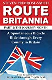 Route Britannia, the Journey North: A Spontaneous Bicycle Ride through Every County in Britain (Volume 2)