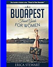 Budapest Travel Guide for Women: Travel Hungary Europe Guidebook. Europe Hungary General Short Reads Travel
