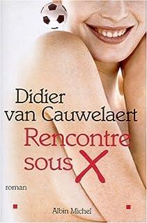 Rencontre sous X : roman, Van Cauwelaert, Didier