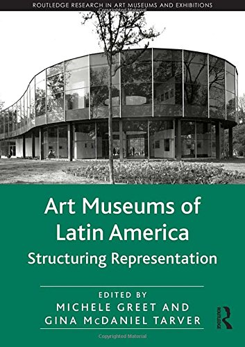 Art Museums of Latin America: Structuring Representation (Routledge Research in Art Museums and Exhibitions) por Michele Greet