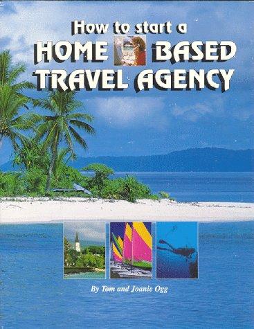 How to Start a Home Based Travel Agency (Start Travel Agency)