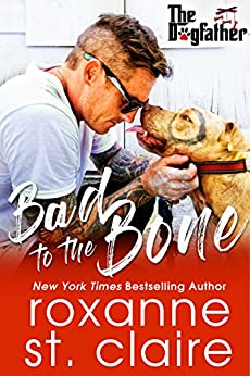 Bad to the Bone (The Dogfather Book 5) by [St. Claire, Roxanne]