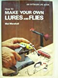 How to Make Your Own Lures and Flies, Mel Marshall, 0308102908
