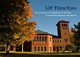 Lift Thine Eyes : The Landscape, the Buildings, the Heritage of Northfield Mount Heron School, Bonnie Parsons, William S. Saunders, Cate Doty, Peter Weis, Karen Lange, Charles Wantman, Cynthia Zaitzevsky, James Ault Jr., Leila Philip, James S. Bennett, 0615390714