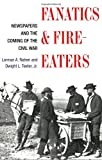 img - for Fanatics and Fire-eaters: Newspapers and the Coming of the Civil War (History of Communication) book / textbook / text book